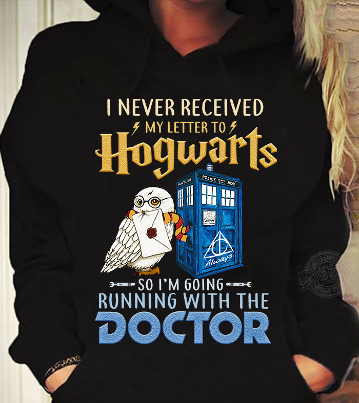 I never received my letter to hogwarts so I'm going running with the doctor Shirt
