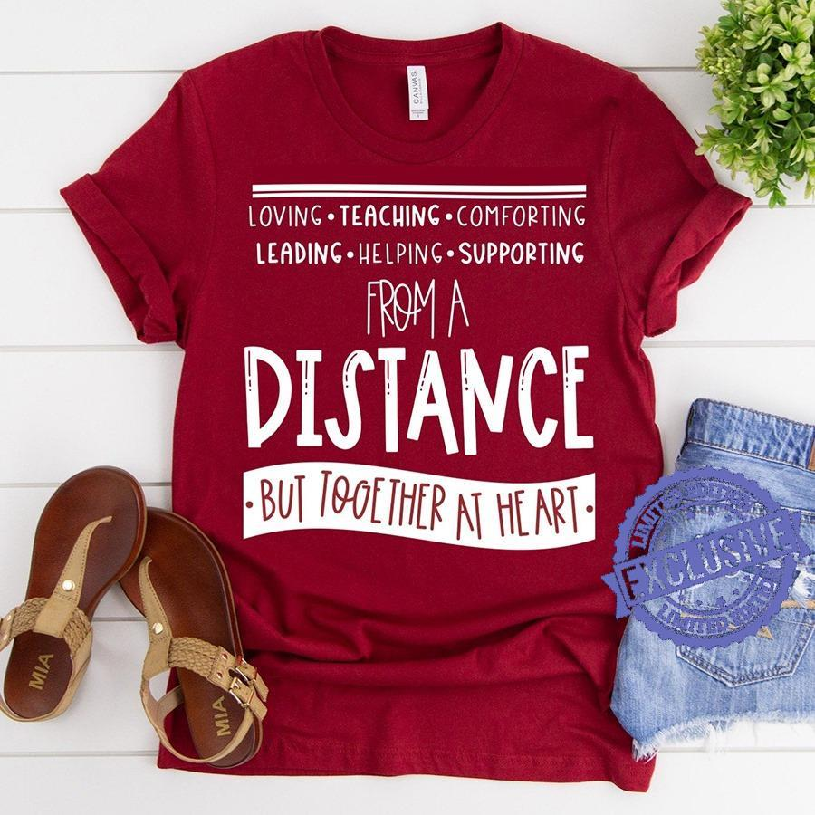 Loving teaching comforting leading helping supporting from a distance but together at heart shirt
