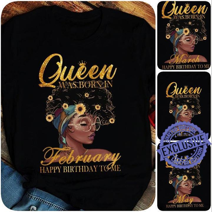 Queen was born in february happy birthday to me shirt