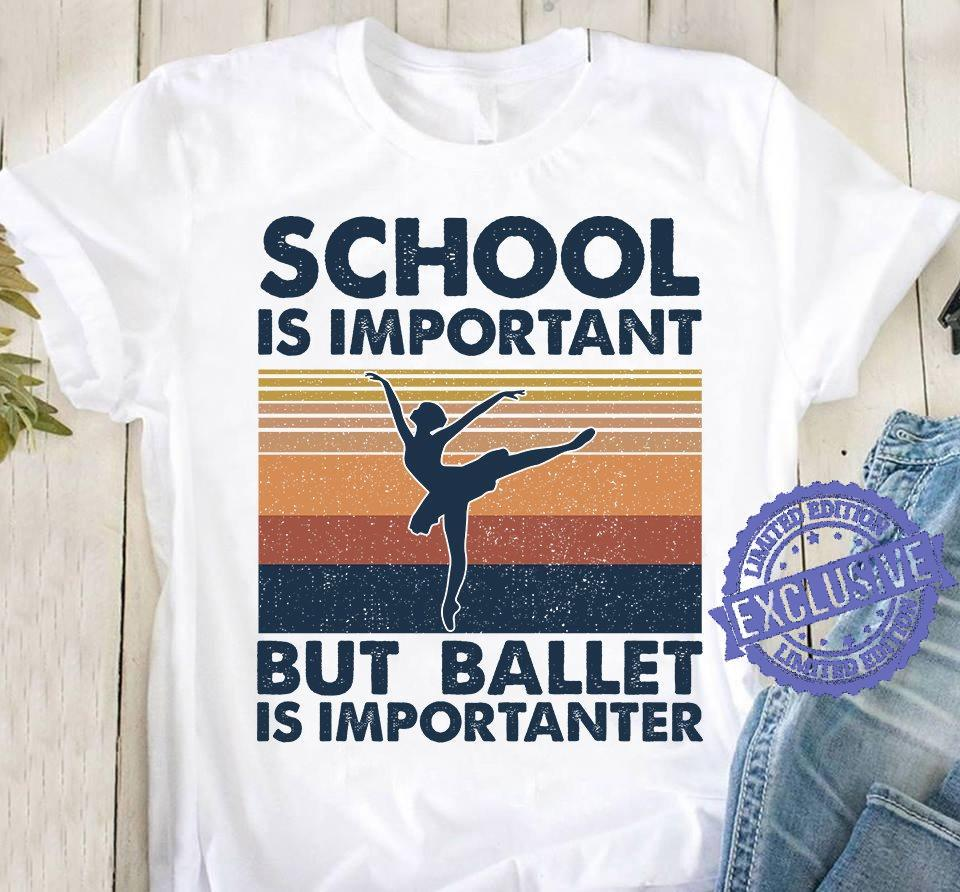 School is important but ballet is importanter shirt