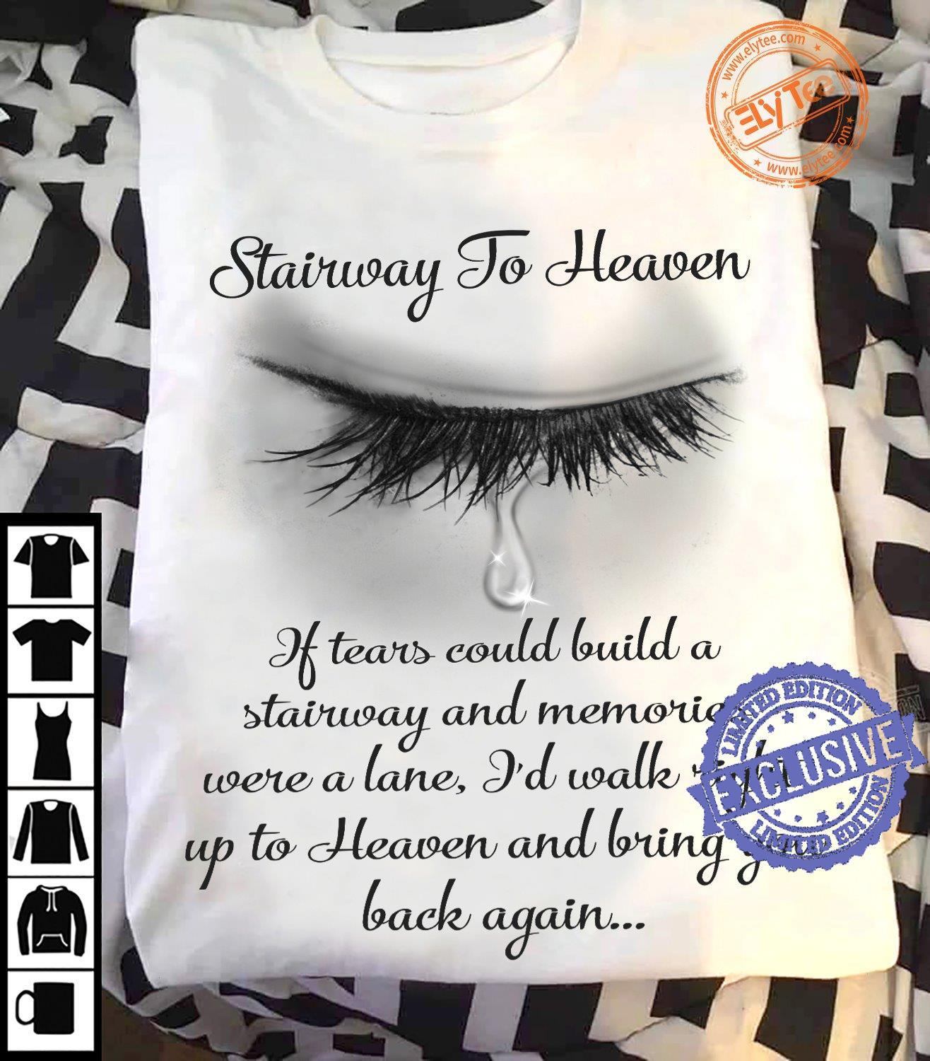 Stairway to heaven if tears could build a stairway and memories shirt